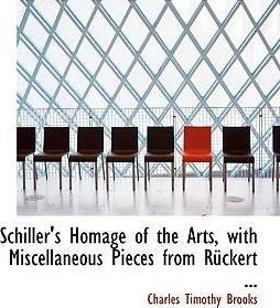 Schiller's Homage of the Arts, with Miscellaneous Pieces from Ra1/4ckert ...