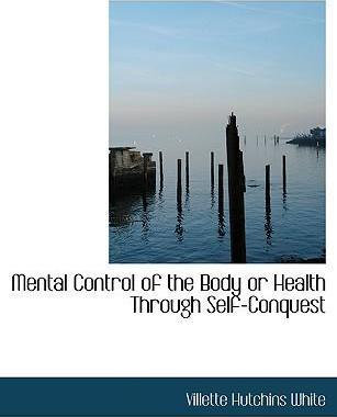 Mental Control of the Body or Health Through Self-Conquest