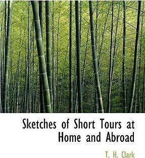 Sketches of Short Tours at Home and Abroad