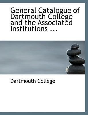General Catalogue of Dartmouth College and the Associated Institutions ...