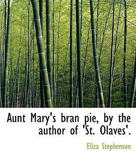 Aunt Mary's Bran Pie, by the Author of 'St. Olaves'.