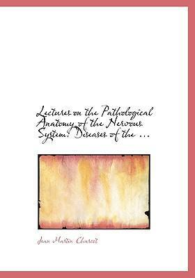 Lectures on the Pathological Anatomy of the Nervous System