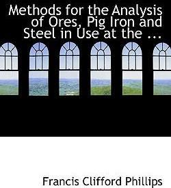Methods for the Analysis of Ores, Pig Iron and Steel in Use at the ...