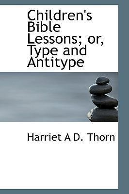 Children's Bible Lessons; Or, Type and Antitype