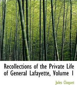 Recollections of the Private Life of General Lafayette, Volume 1