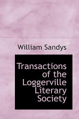 Transactions of the Loggerville Literary Society