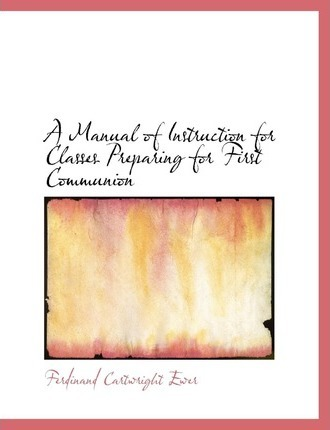 A Manual of Instruction for Classes Preparing for First Communion