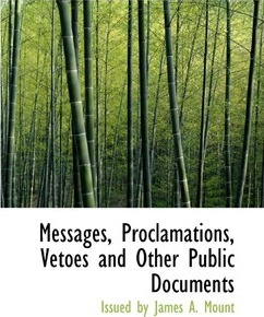 Messages, Proclamations, Vetoes and Other Public Documents