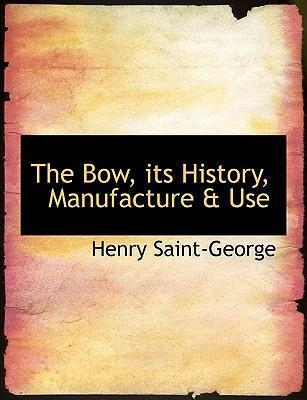 The Bow, Its History, Manufacture a Use