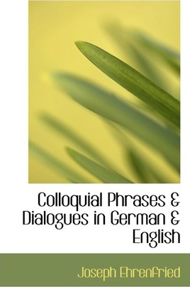 Colloquial Phrases a Dialogues in German a English