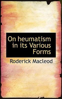 On Heumatism in Its Various Forms