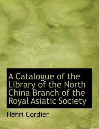 A Catalogue of the Library of the North China Branch of the Royal Asiatic Society