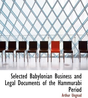 Selected Babylonian Business and Legal Documents of the Hammurabi Period