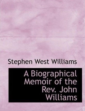 A Biographical Memoir of the REV. John Williams