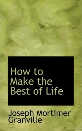 How to Make the Best of Life