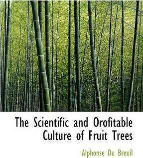 The Scientific and Orofitable Culture of Fruit Trees