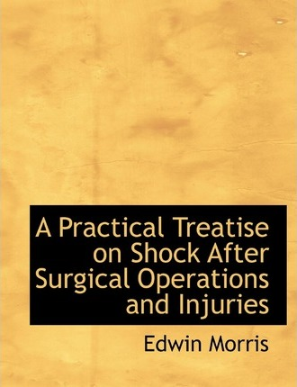A Practical Treatise on Shock After Surgical Operations and Injuries