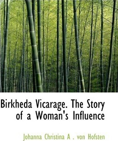 Birkheda Vicarage. the Story of a Woman's Influence