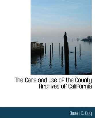 The Care and Use of the County Archives of California