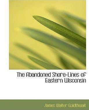 The Abandoned Shore-Lines of Eastern Wisconsin