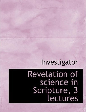 Revelation of Science in Scripture, 3 Lectures