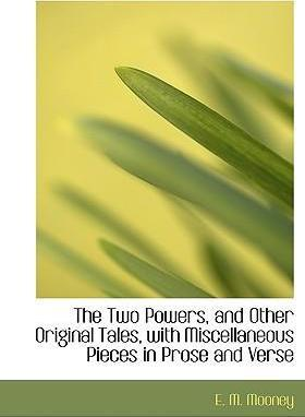 The Two Powers, and Other Original Tales, with Miscellaneous Pieces in Prose and Verse