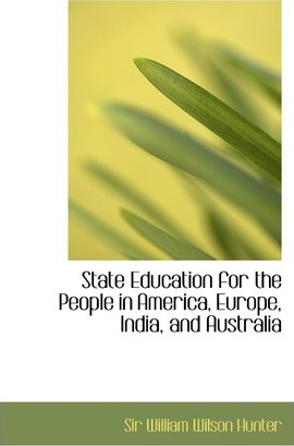 State Education for the People in America, Europe, India, and Australia