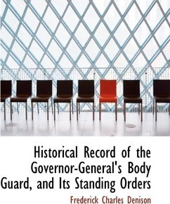 Historical Record of the Governor-General's Body Guard, and Its Standing Orders