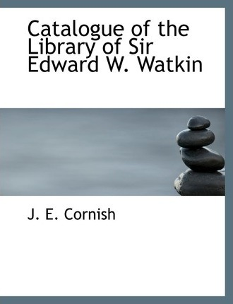 Catalogue of the Library of Sir Edward W. Watkin