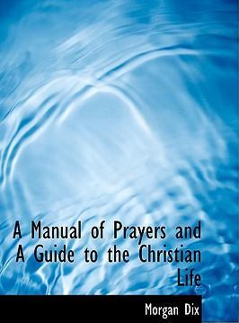 A Manual of Prayers and a Guide to the Christian Life