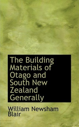 The Building Materials of Otago and South New Zealand Generally