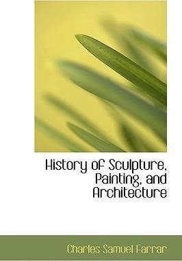 History of Sculpture, Painting, and Architecture