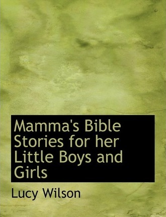 Mamma's Bible Stories for Her Little Boys and Girls