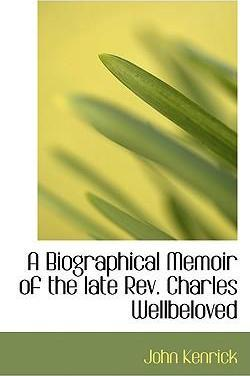 A Biographical Memoir of the Late REV. Charles Wellbeloved