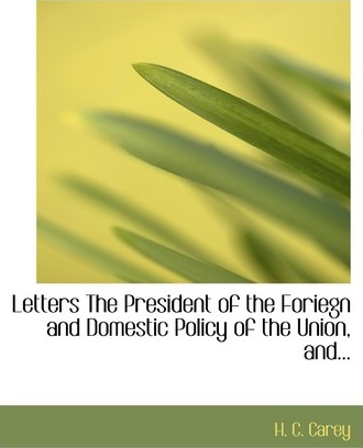 Letters the President of the Foriegn and Domestic Policy of the Union, And...