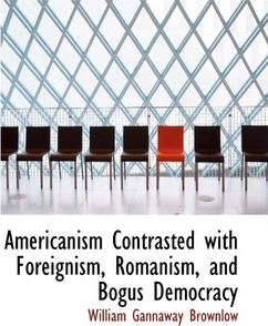 Americanism Contrasted with Foreignism, Romanism, and Bogus Democracy