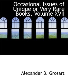 Occasional Issues of Unique or Very Rare Books, Volume XVII
