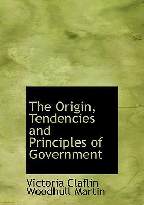 The Origin, Tendencies and Principles of Government