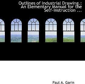 Outlines of Industrial Drawing.