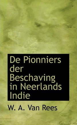de Pionniers Der Beschaving in Neerlands Indie