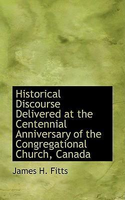 Historical Discourse Delivered at the Centennial Anniversary of the Congregational Church, Canada