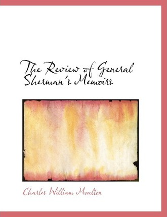 The Review of General Sherman's Memoirs
