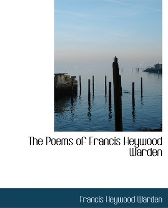 The Poems of Francis Heywood Warden