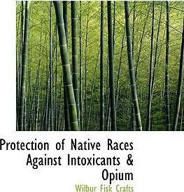 Protection of Native Races Against Intoxicants a Opium