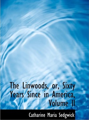The Linwoods, Or, Sixty Years Since in America, Volume II