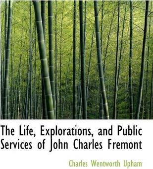 The Life, Explorations, and Public Services of John Charles Fremont