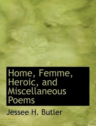 Home, Femme, Heroic, and Miscellaneous Poems