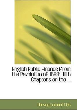 English Public Finance from the Revolution of 1688
