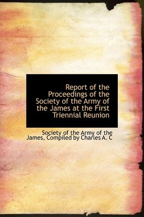 Report of the Proceedings of the Society of the Army of the James at the First Triennial Reunion