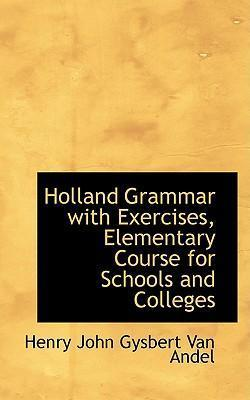 Holland Grammar with Exercises, Elementary Course for Schools and Colleges
